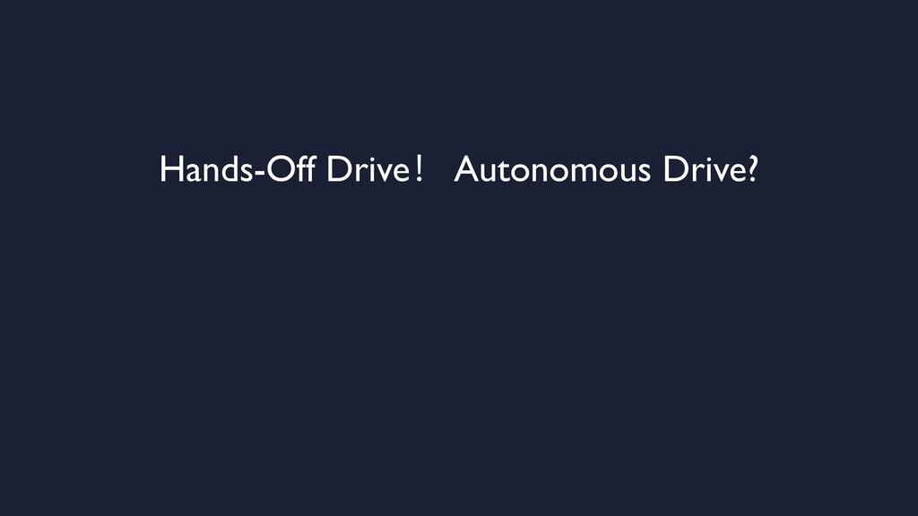 Hands-Off Drive! Autonomous Drive?