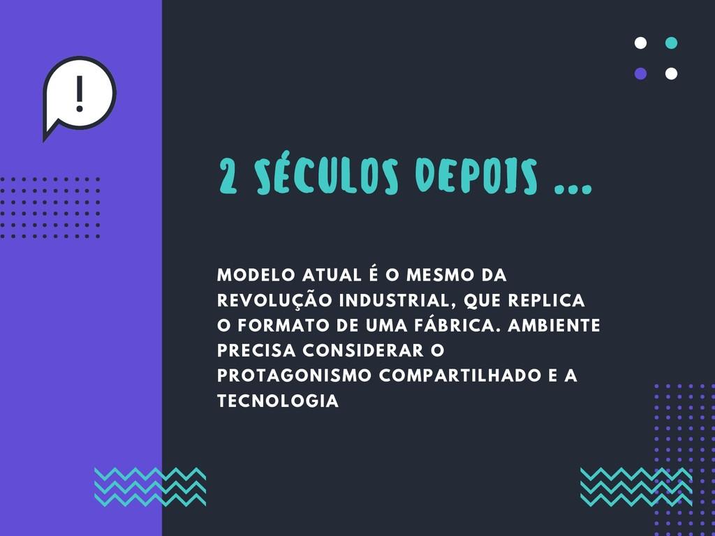 MODELO ATUAL É O MESMO DA REVOLUÇÃO INDUSTRIAL,...