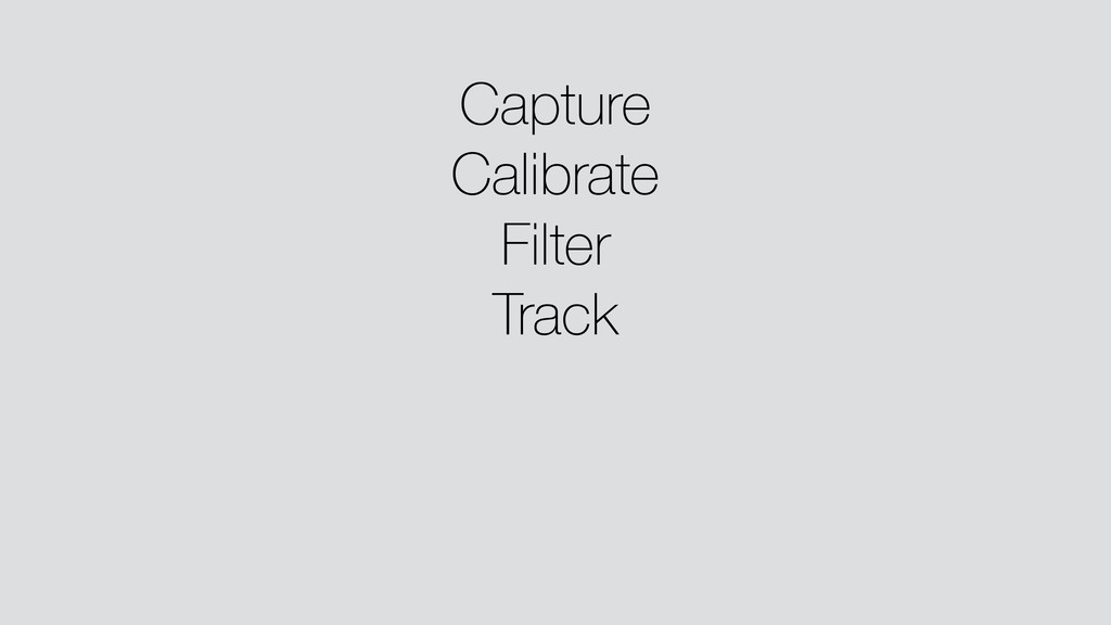 Capture Calibrate Filter Track ! !