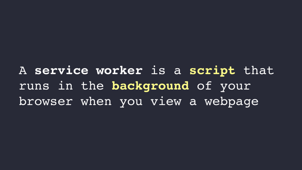 A service worker is a script that runs in the b...