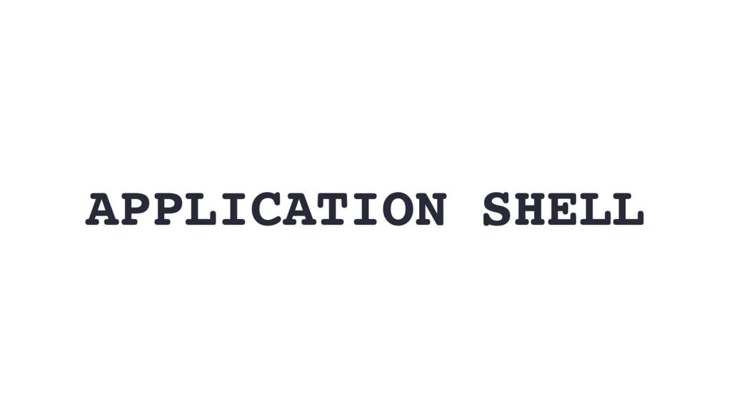 APPLICATION SHELL