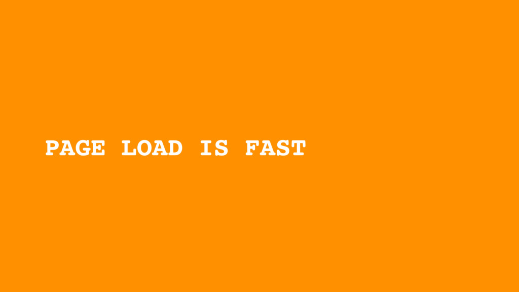 PAGE LOAD IS FAST