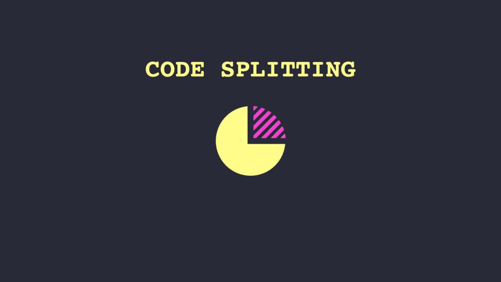 CODE SPLITTING