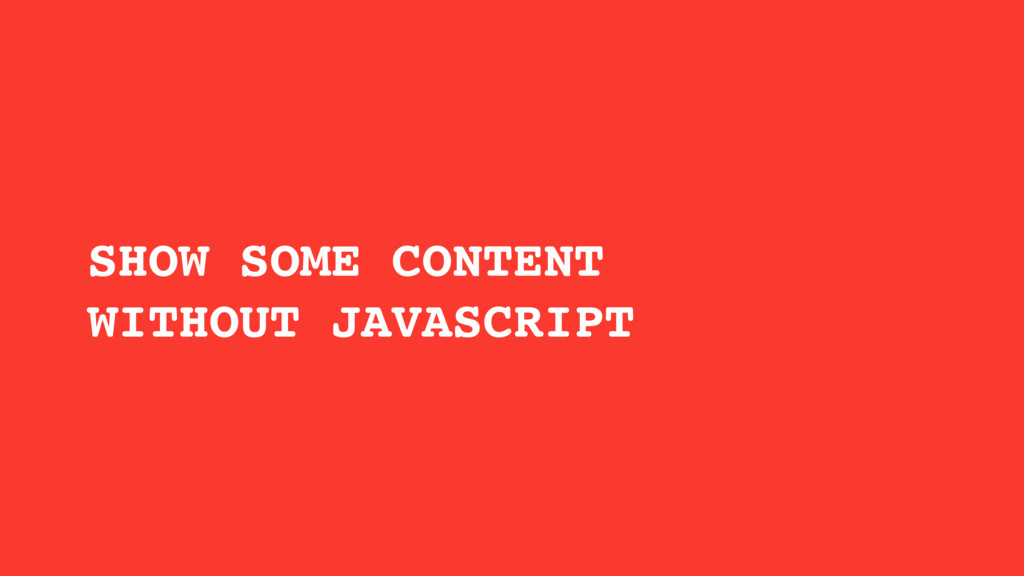 SHOW SOME CONTENT WITHOUT JAVASCRIPT