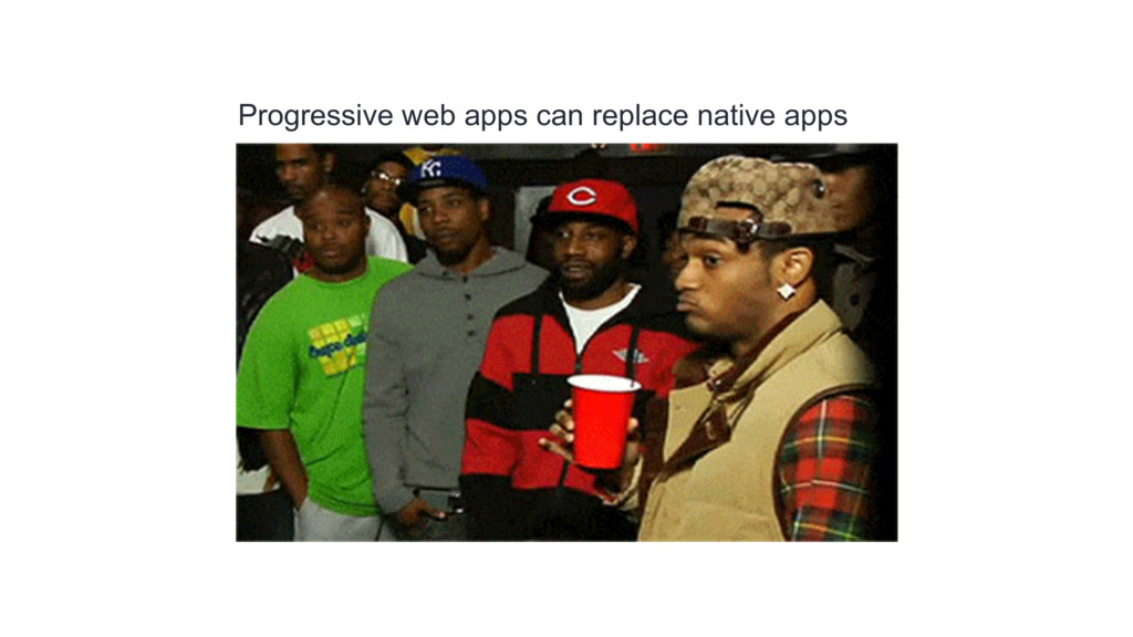 Progressive web apps can replace native apps