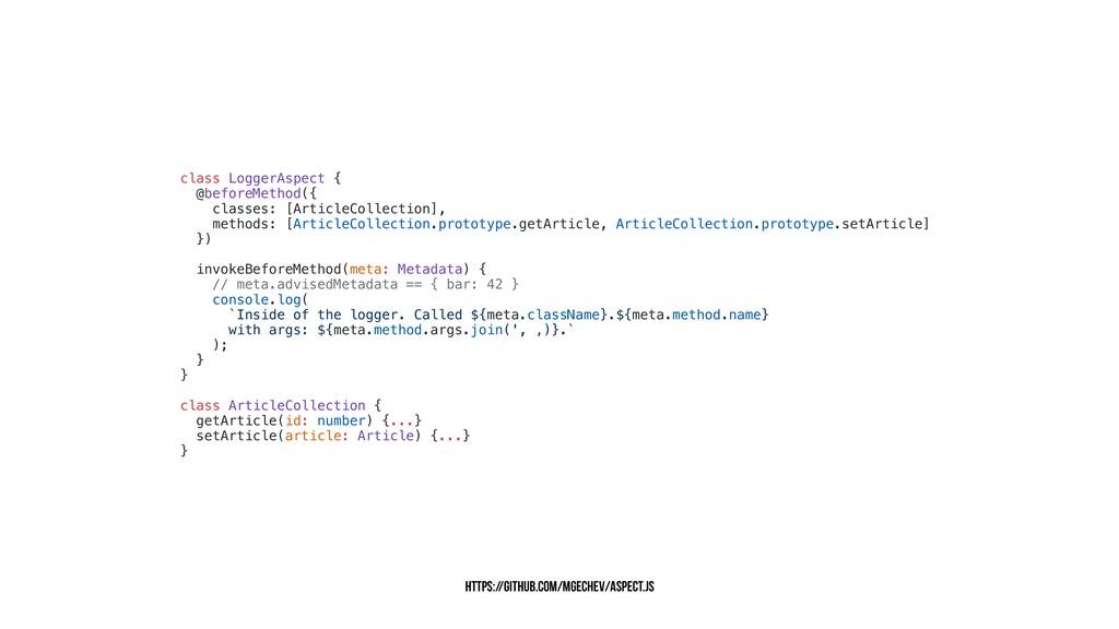 class LoggerAspect { @beforeMethod({ classes: [...
