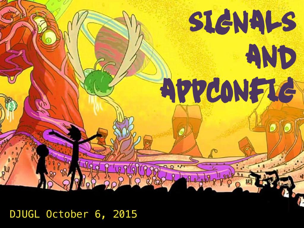 SIGNALS AND APPCONFIG DJUGL October 6, 2015