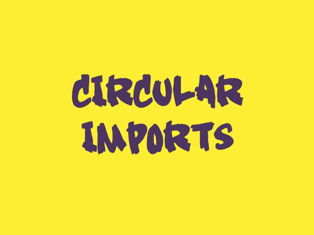 CIRCULAR IMPORTS