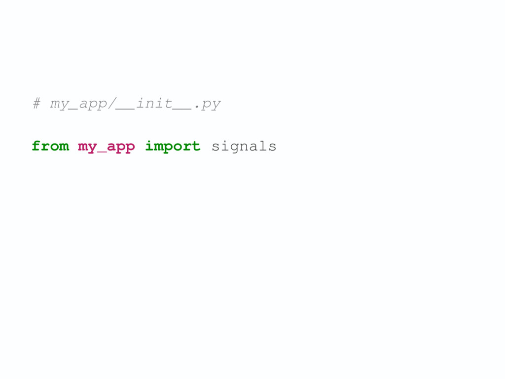 from my_app import signals # my_app/__init__.py