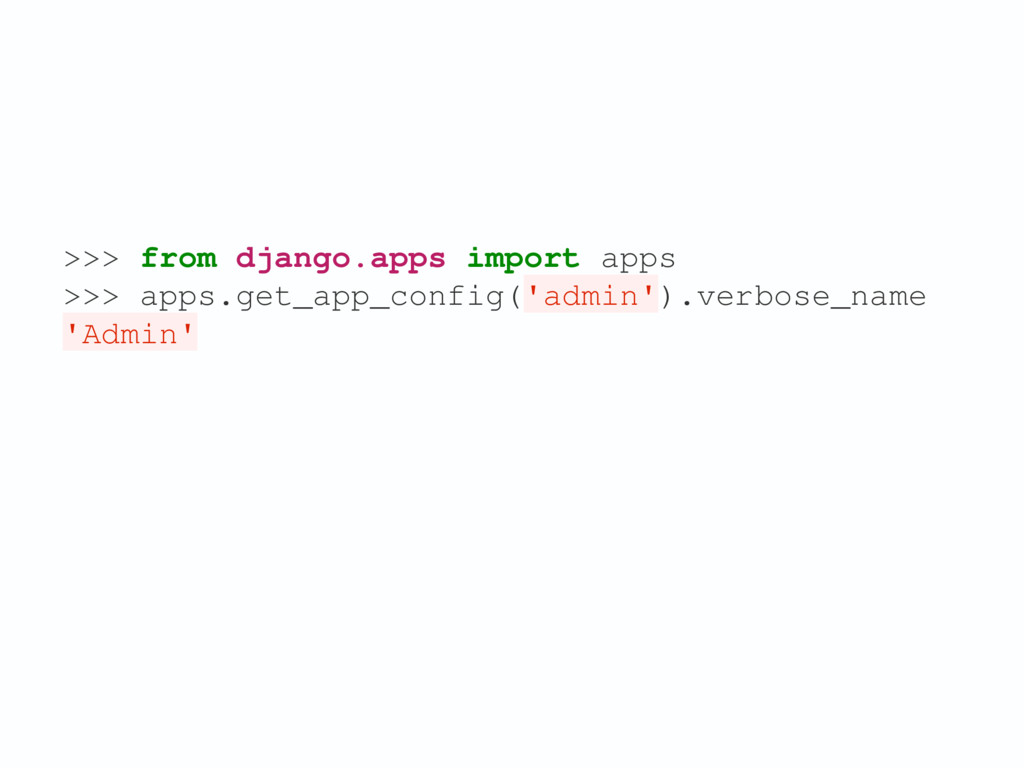 >>> from django.apps import apps >>> apps.get_a...
