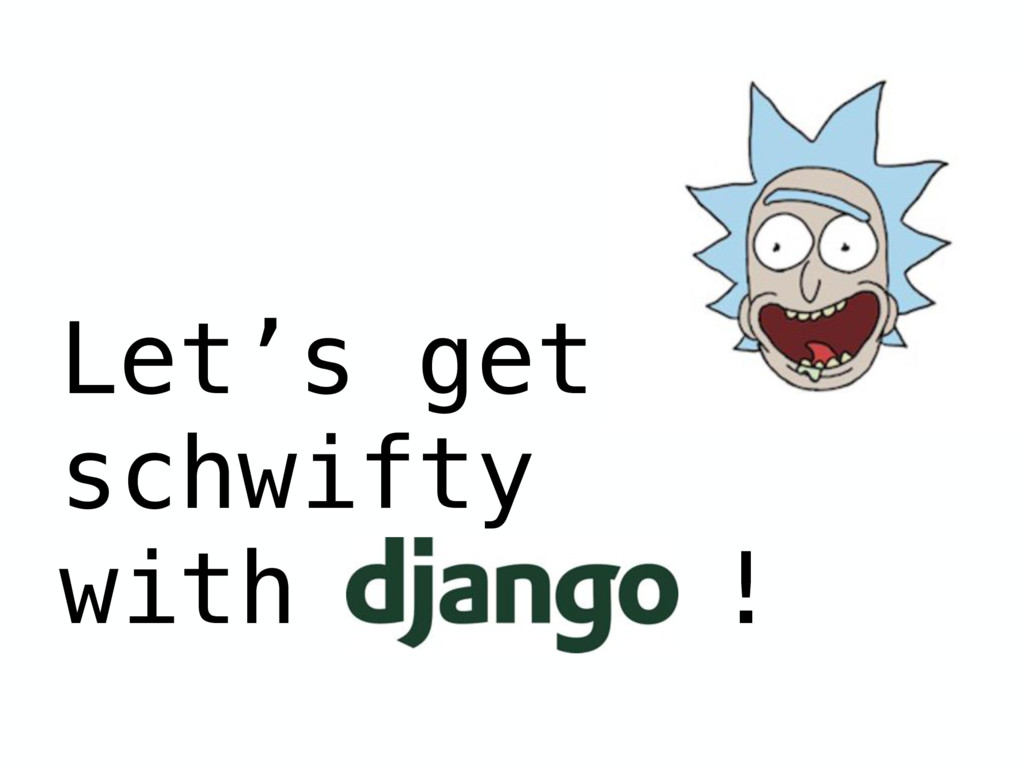 Let's get schwifty with !