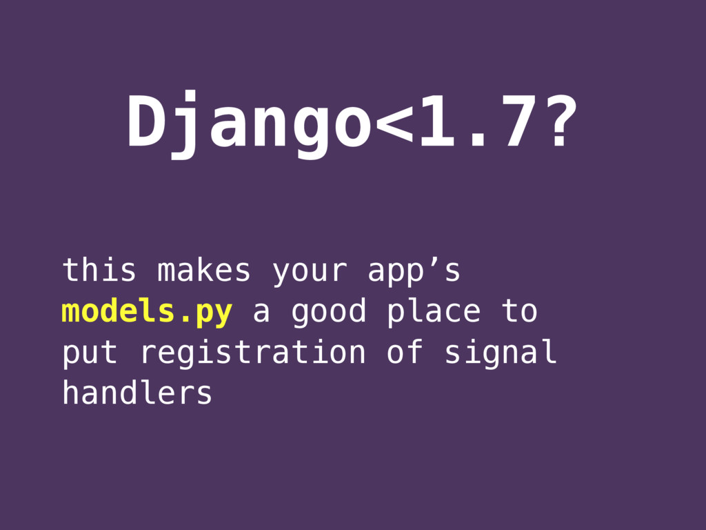 Django<1.7? this makes your app's models.py a g...