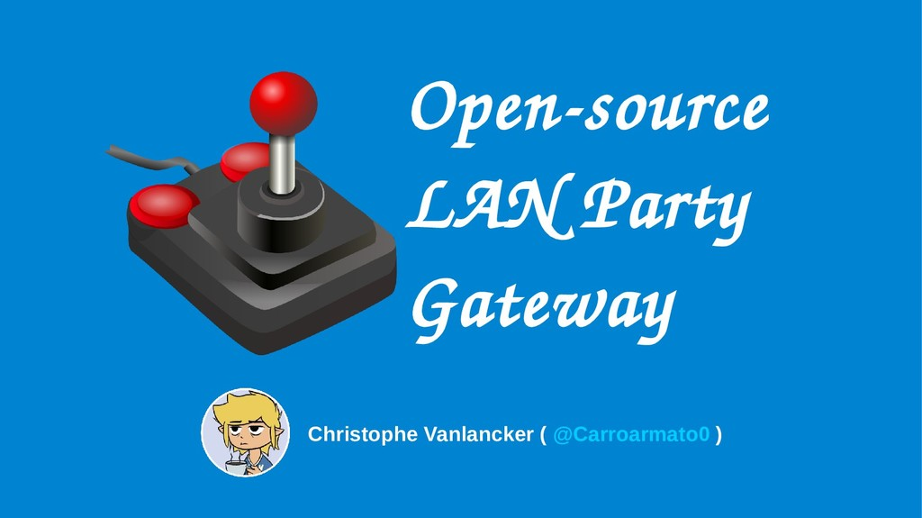 Open­source LAN Party Gateway Christophe Vanlan...