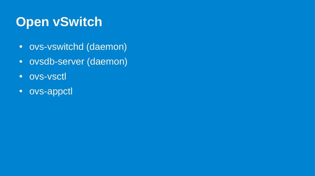 Open vSwitch ● ovs-vswitchd (daemon) ● ovsdb-se...
