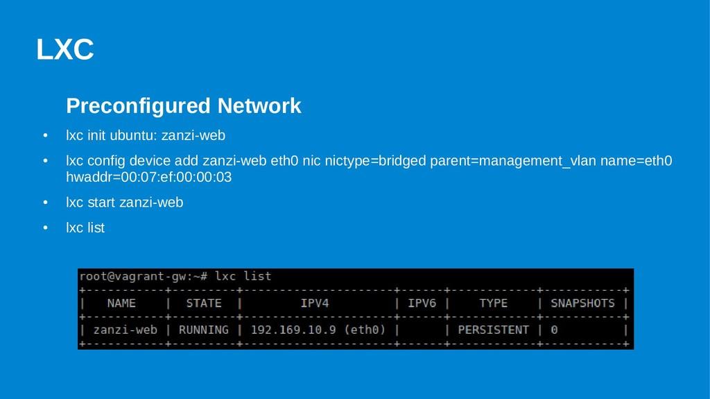 LXC Preconfigured Network ● lxc init ubuntu: za...