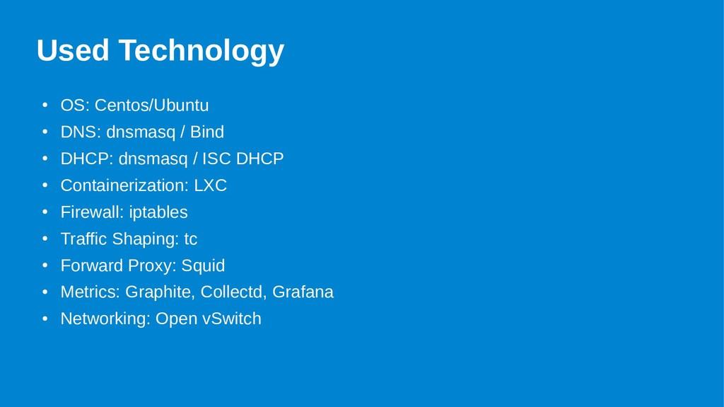 Used Technology ● OS: Centos/Ubuntu ● DNS: dnsm...