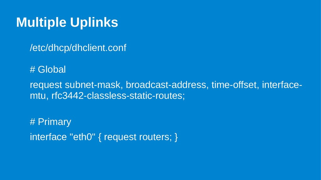 Multiple Uplinks /etc/dhcp/dhclient.conf # Glob...