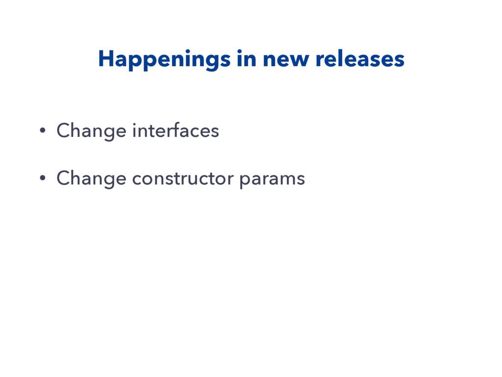 Happenings in new releases • Change interfaces ...