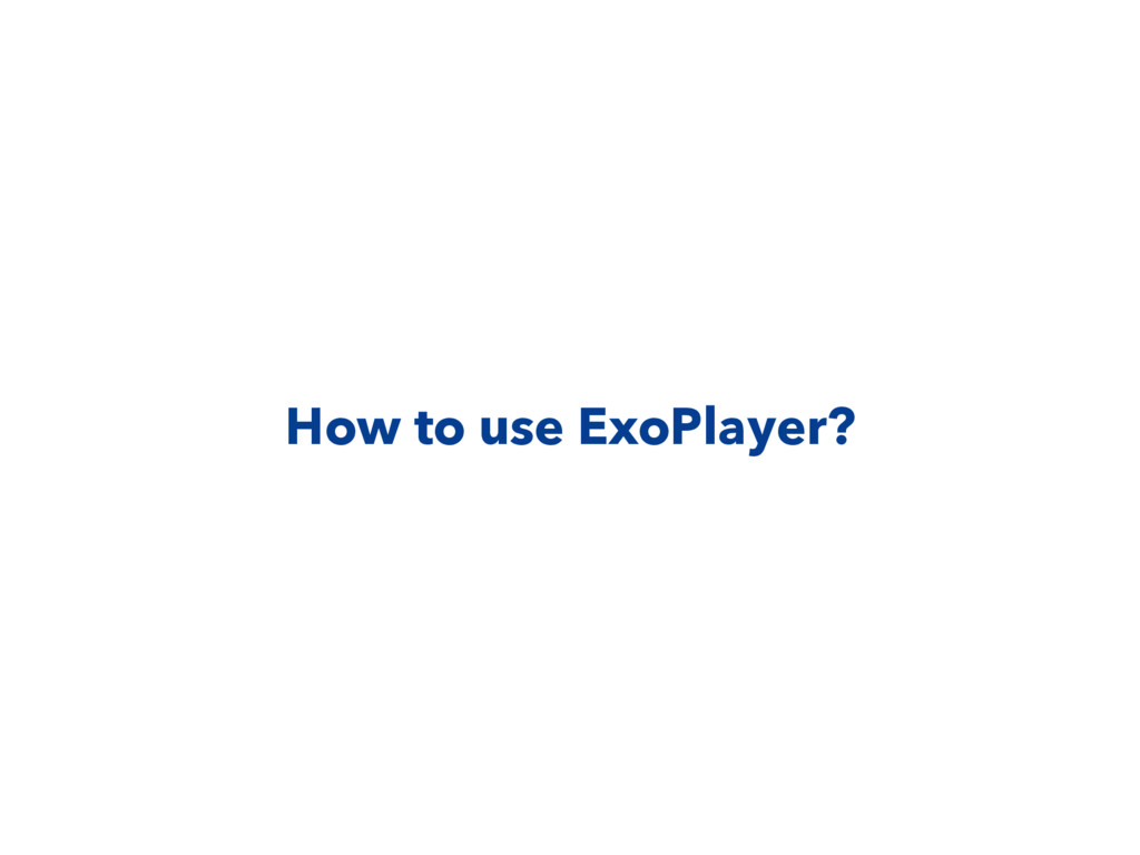 How to use ExoPlayer?