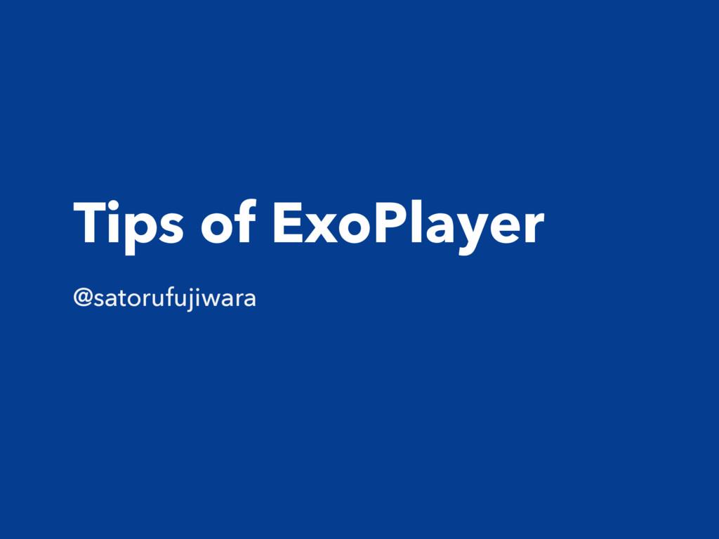 Tips of ExoPlayer @satorufujiwara