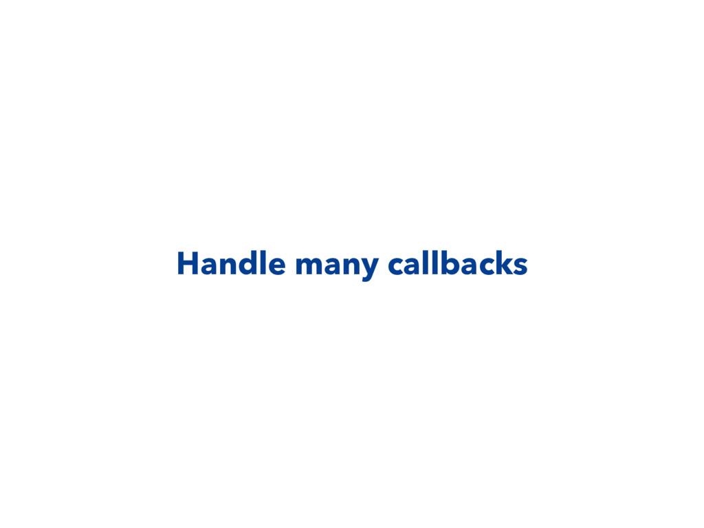 Handle many callbacks