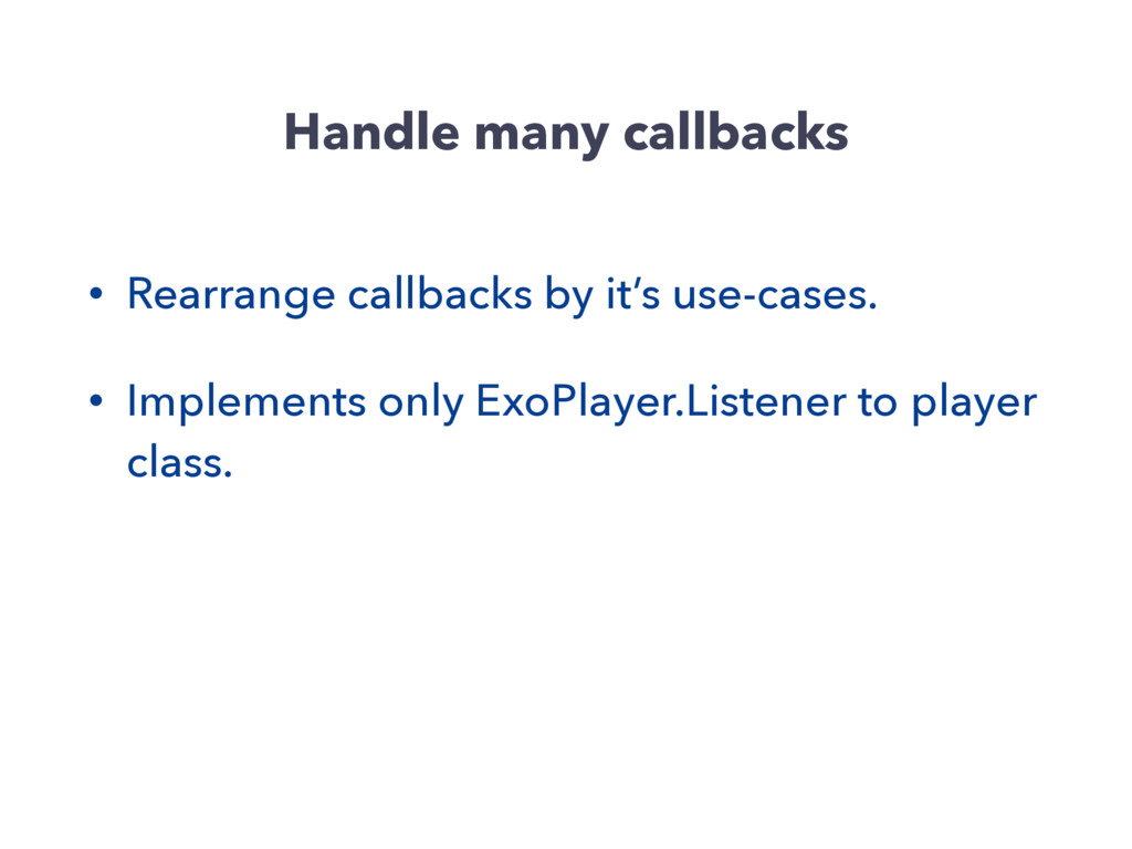 Handle many callbacks • Rearrange callbacks by ...