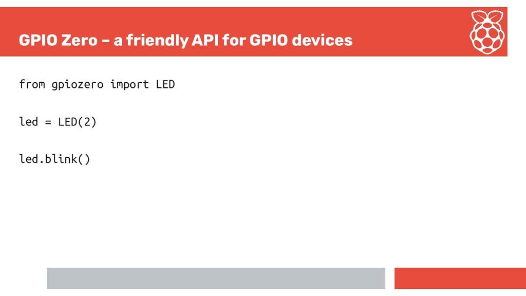 GPIO Zero – a friendly API for GPIO devices fro...