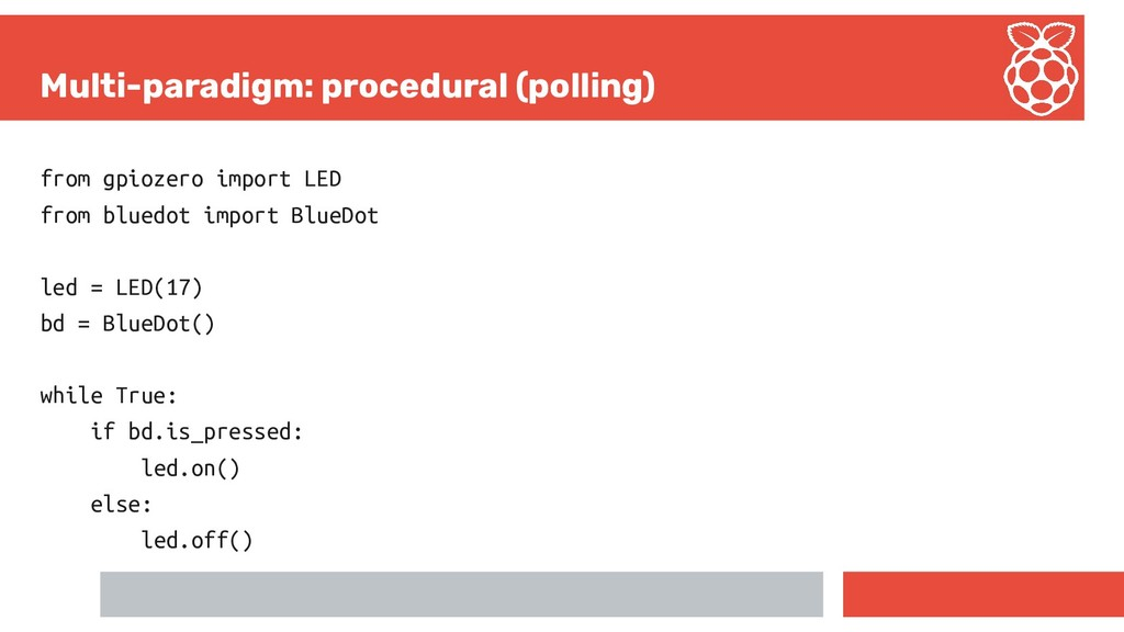 Multi-paradigm: procedural (polling) from gpioz...