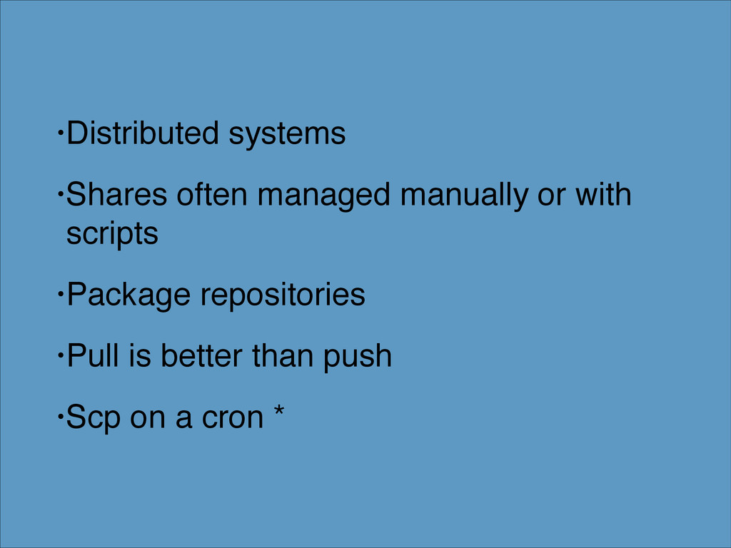 •Distributed systems! •Shares often managed man...