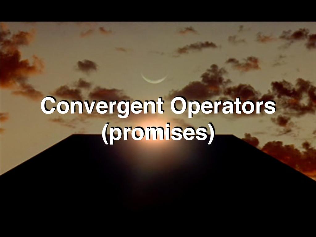 Convergent Operators! (promises)