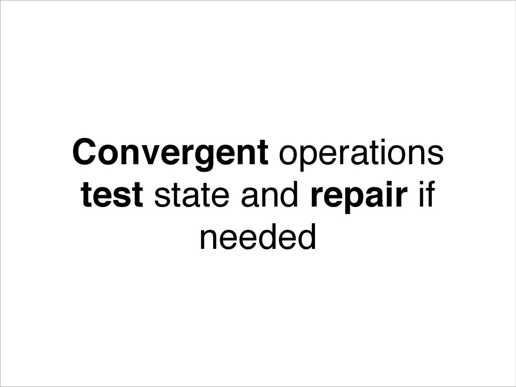! Convergent operations test state and repair i...