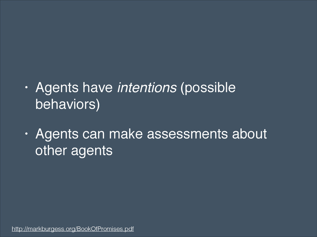 • Agents have intentions (possible behaviors)! ...