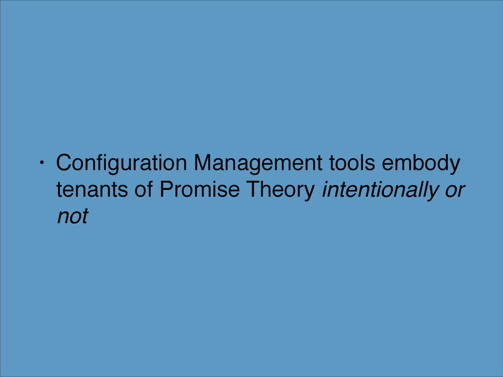 • Configuration Management tools embody tenants ...