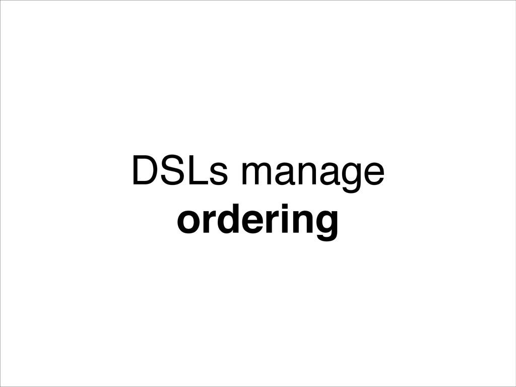! DSLs manage ordering