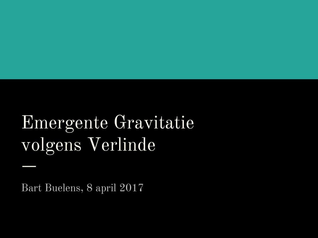 Emergente Gravitatie volgens Verlinde Bart Buel...
