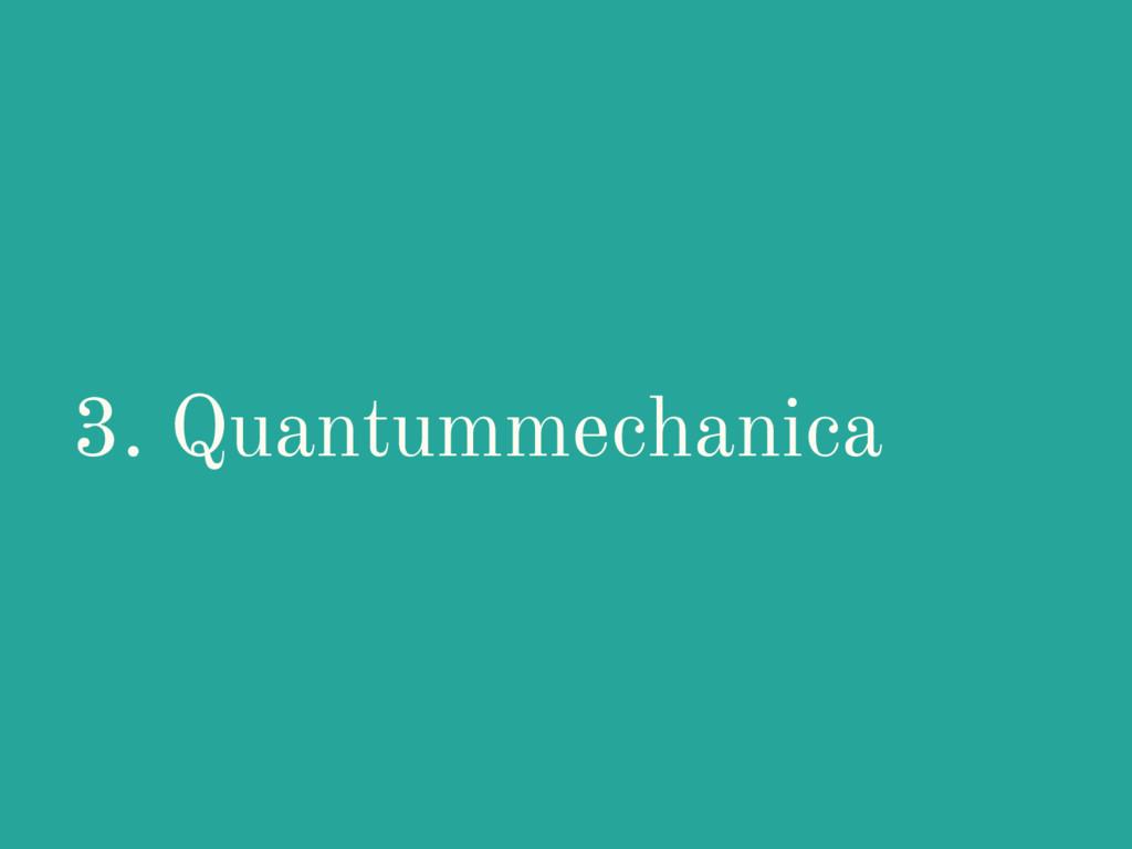 3. Quantummechanica