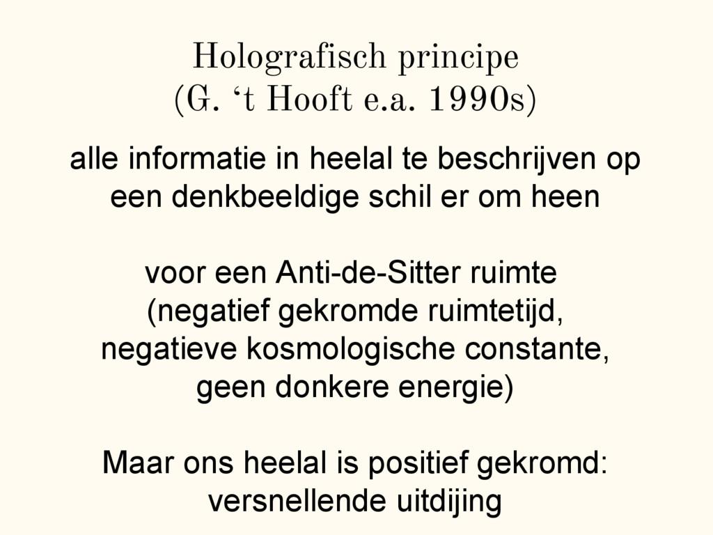 "Holografisch principe (G. ""t Hooft e.a. 1990s) ..."