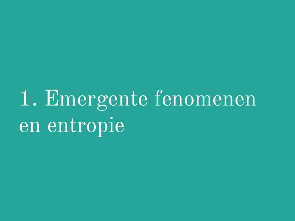 1. Emergente fenomenen en entropie