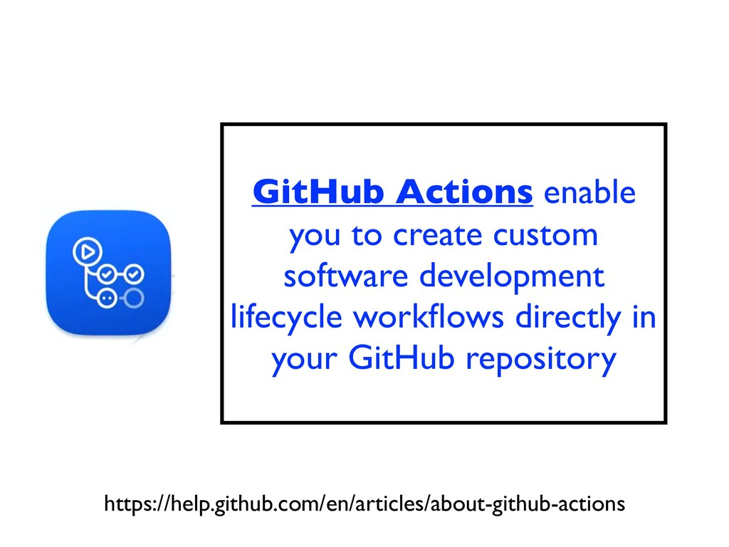 GitHub Actions enable you to create custom soft...