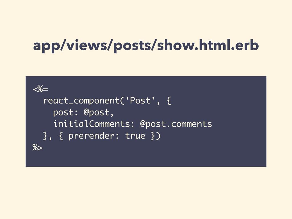 app/views/posts/show.html.erb <%= react_compone...