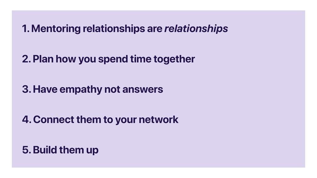 1. Mentoring relationships are relationships 2....