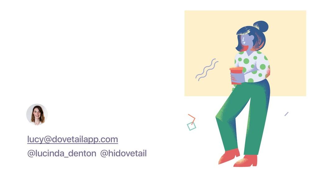 lucy@dovetailapp.com @lucinda_denton @hidovetail