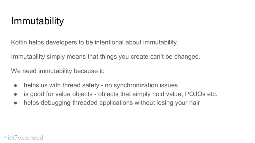 Immutability Kotlin helps developers to be inte...