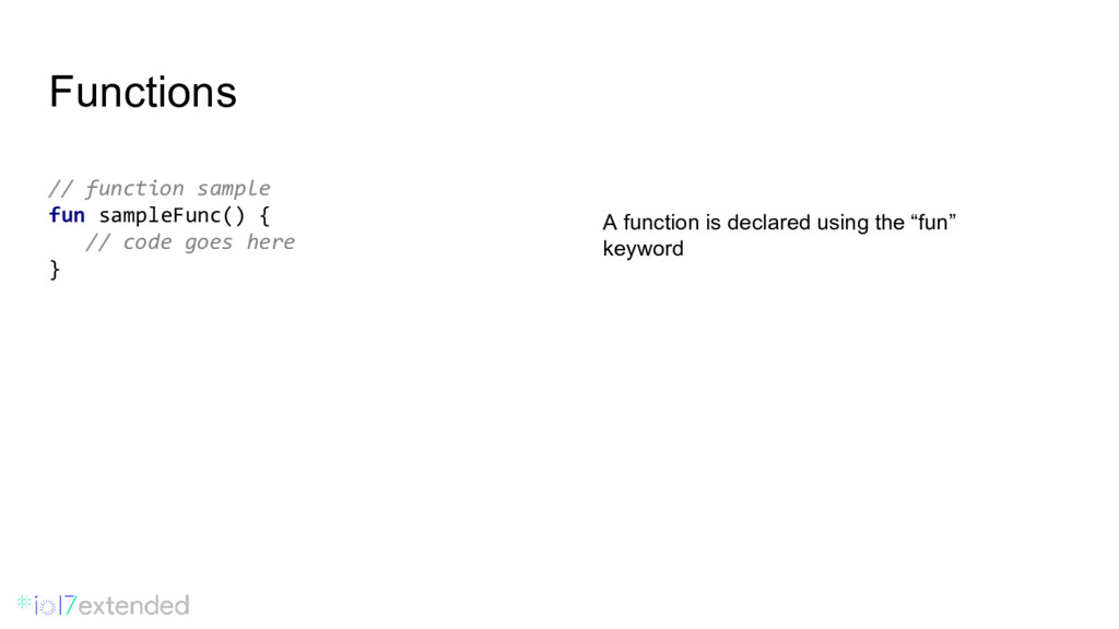 Functions // function sample fun sampleFunc() {...