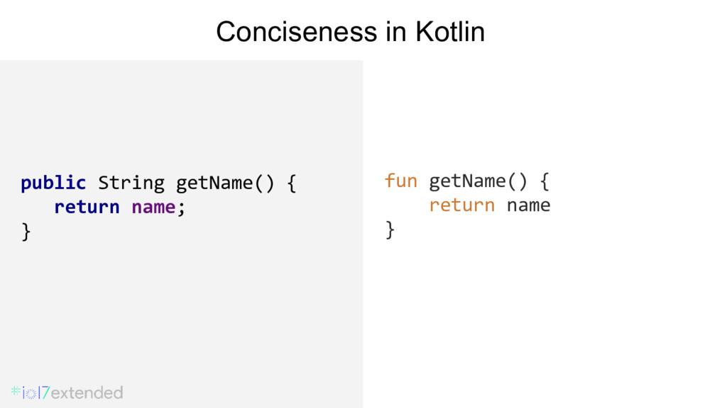 // Java fun getName() { return name } Concisene...