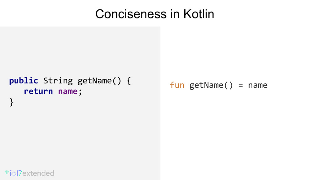 fun getName() = name Conciseness in Kotlin publ...