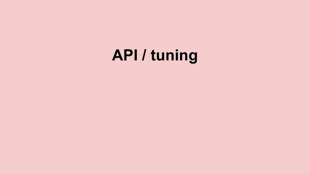 API / tuning