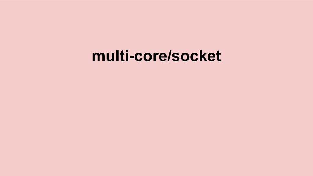 multi-core/socket