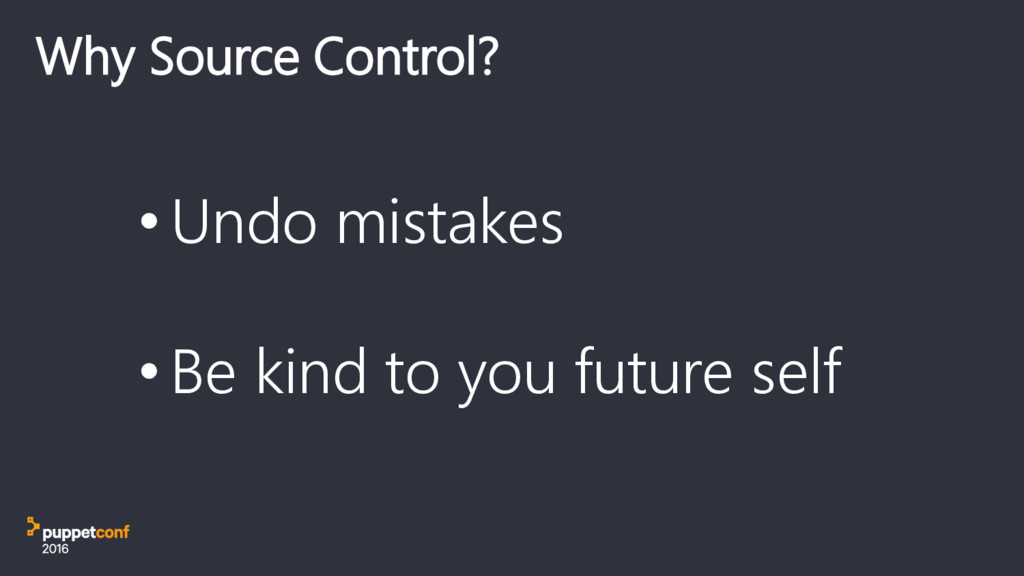 Why Source Control? • Undo mistakes • Be kind t...