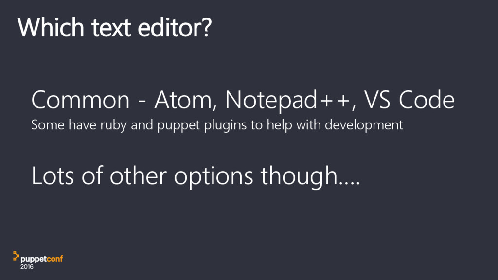 Which text editor? Common - Atom, Notepad++, VS...